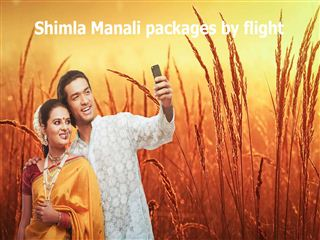Shimla manali packages by flight